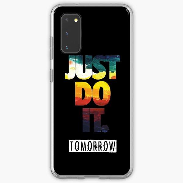 Just do it tomorrow. Samsung Galaxy Soft Case