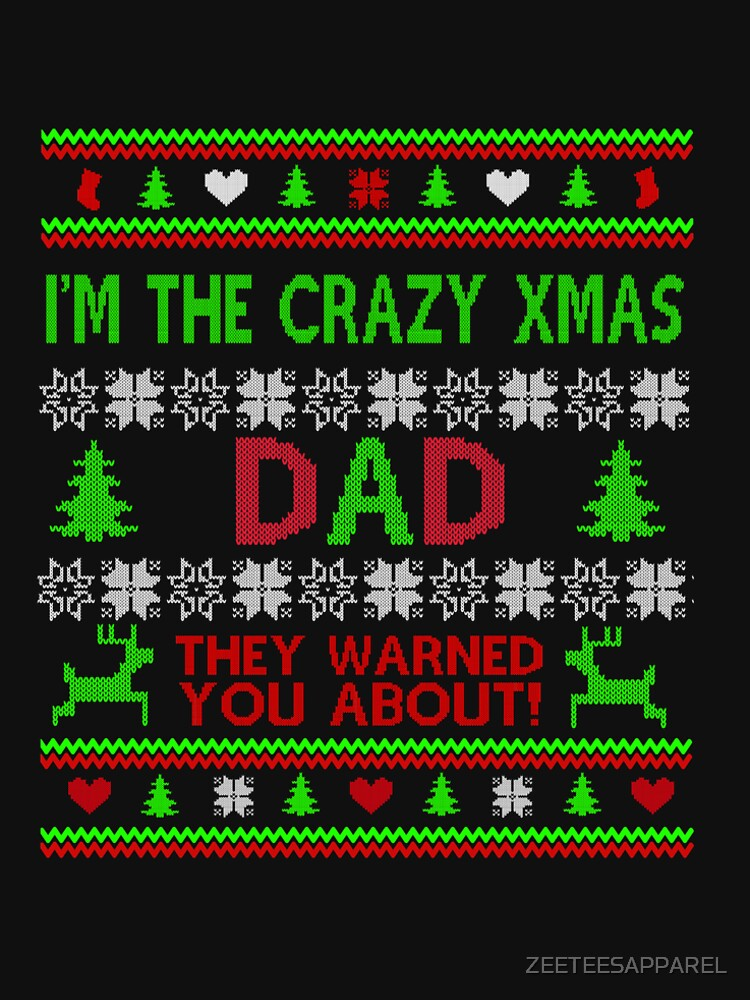 im the crazy xmas DAD they warned you about by ZEETEESAPPAREL