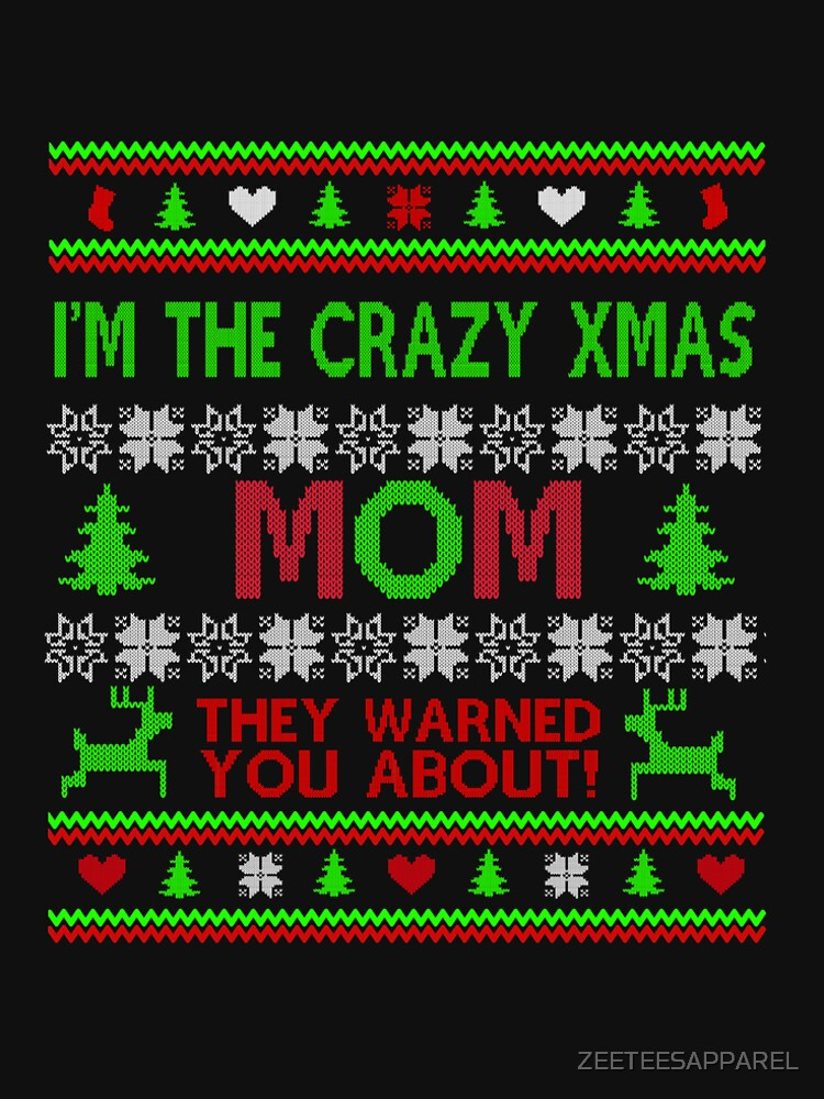 im the crazy xmas MOM they warned you about by ZEETEESAPPAREL
