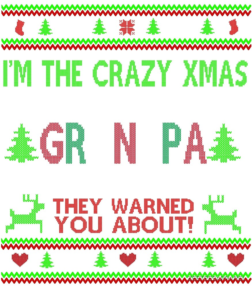 im the crazy xmas GRANDPA they warned you about by ZEETEESAPPAREL