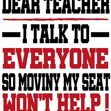 Dear Teacher I Talk to Everyone so Moving my Seat Won't Help t-shirt, First Day of School Shirt, Back to School Outfit, 100 Days of School by Noussairox