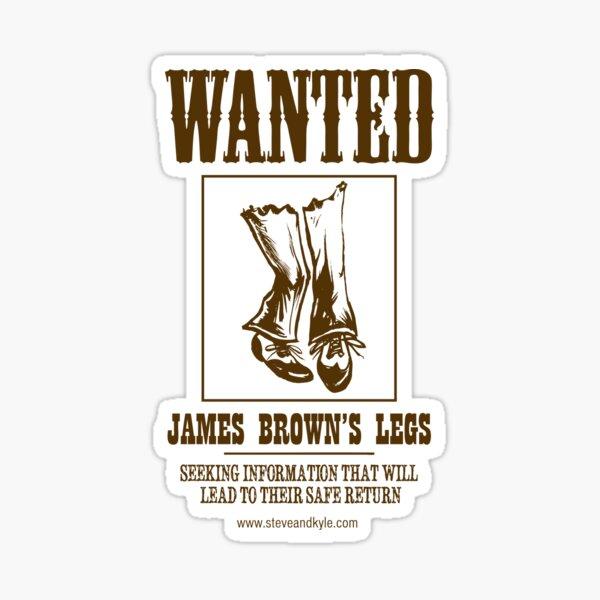 WANTED: James Browns Legs Sticker