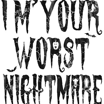 I'm Your Worst Nightmare Halloween by frittata