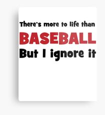 There is more to life than baseball Metal Print