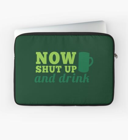 Now SHUT up and DRINK with pint Laptop Sleeve