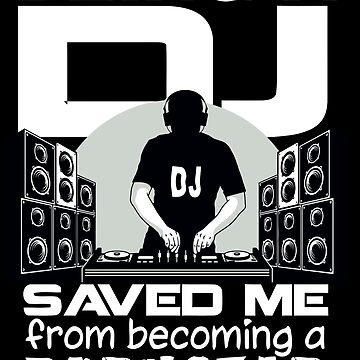 Being a Dj Saved me by cleenalexer