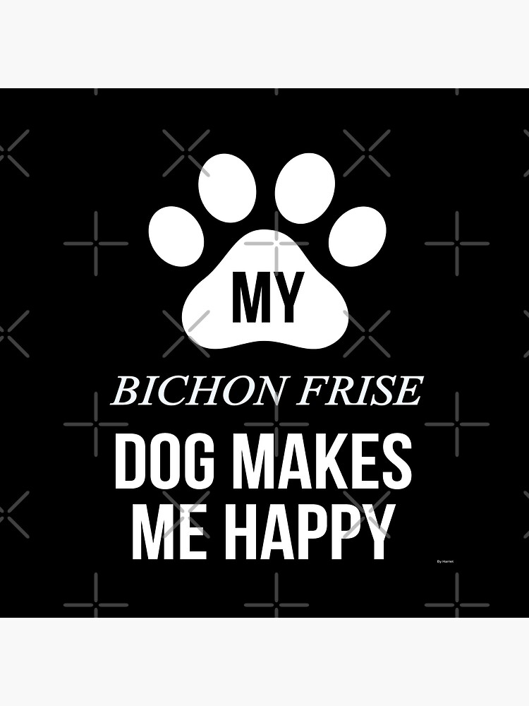 My Bichon Frise Makes Me Happy - Gift For Bichon Frise Parent by dog-gifts