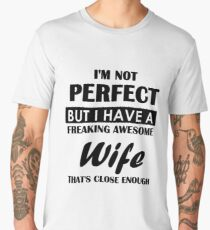 Not even perfect, but why do you have a wife? Men's Premium T-Shirt