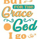 But For The Grace of God I Go by Ruthie Spoonemore