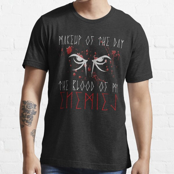 Makeup of the day: The blood of my enemies   White Font   Viking Berserk Design Essential T-Shirt
