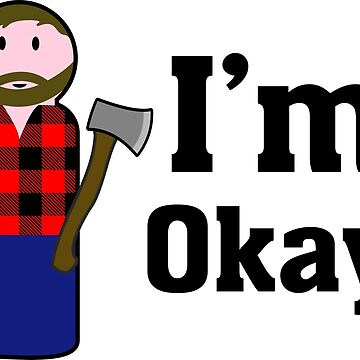 I'm okay (lumber jack) by B0red