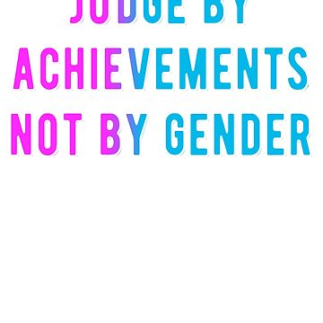Judge by Achievements not by Gender, T-Shirt by ESSTEE