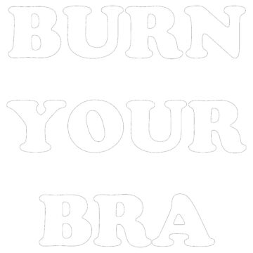 Burn Your Bra (black & white) by pinkbloodshop