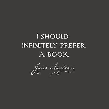 Infinitely prefer a book: funny Austenite Jane Austen quote by asourceofjoy