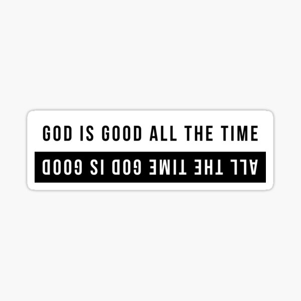 God Is Good All The Time - All The Time God Is Good Sticker