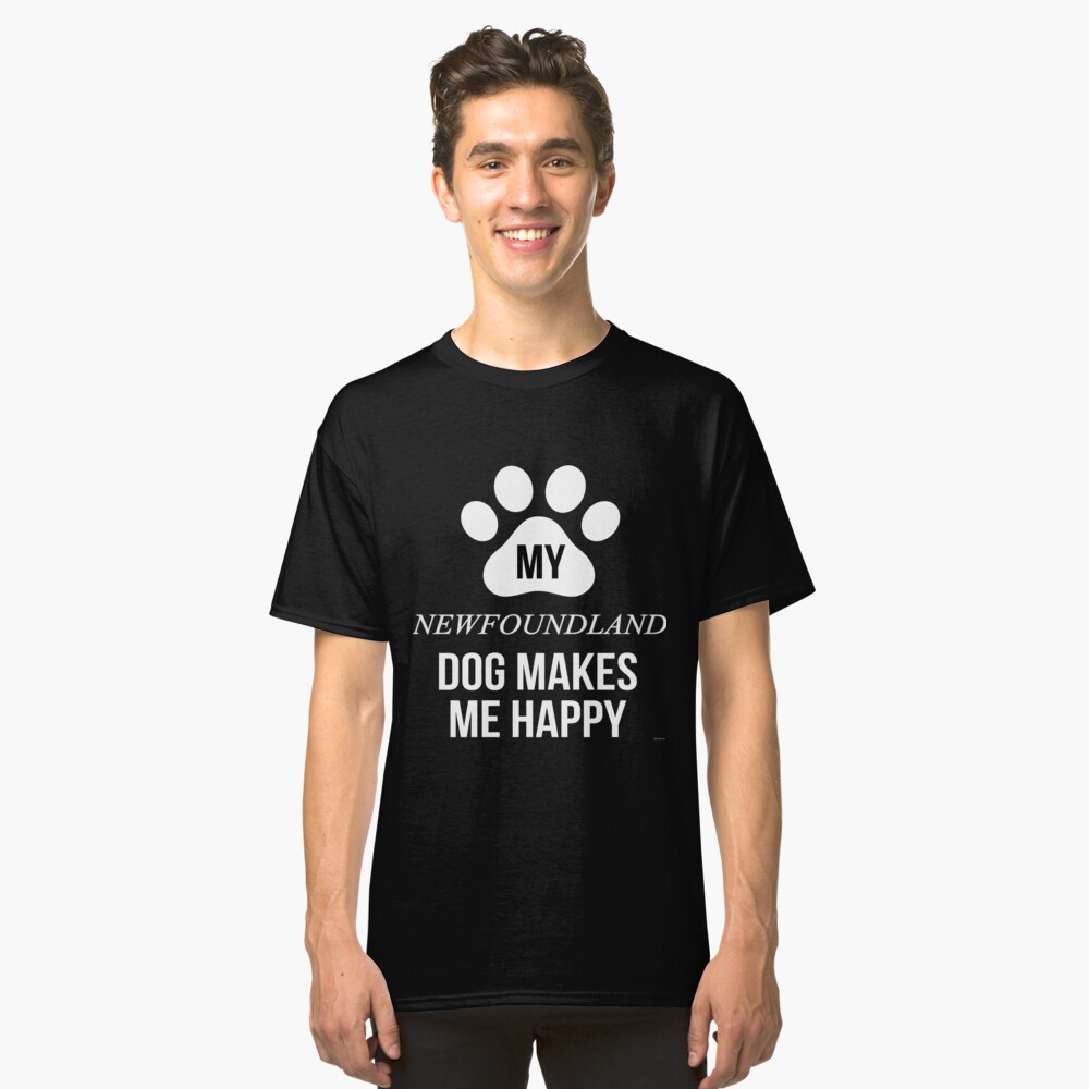 My Newfoundland Makes Me Happy - Gift For Newfoundland Parent Classic T-Shirt Front