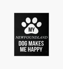 My Newfoundland Makes Me Happy - Gift For Newfoundland Parent Art Board