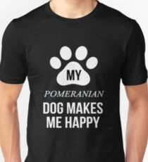 My Pomeranian Makes Me Happy - Gift For Pomeranian Parent Unisex T-Shirt
