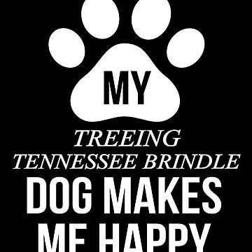 My Treeing Tennessee Brindle Makes Me Happy - Gift For Treeing Tennessee Brindle Parent by dog-gifts