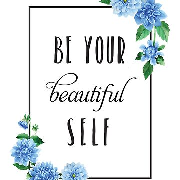 Be Your Beautiful Self Motivational Quote with Blue Dahlia Flowers by shadowisper