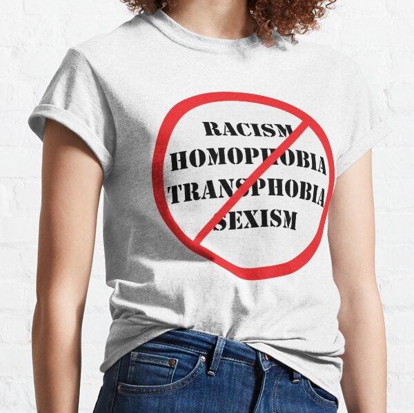 NO Racism, Homophobia, Transphobia, Sexism Classic T-Shirt