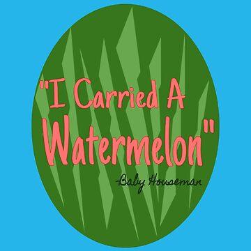 I carried a watermelon by TheBoyTeacher