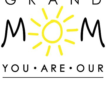 GrandMom You Are Our Sunshine Graphic-the Center of Our Lives.  by IcArtsyOrigin8