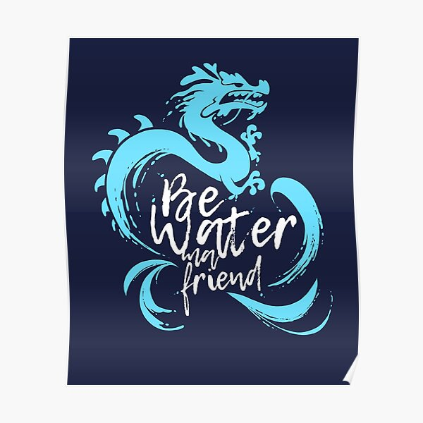 Bruce Lee Quote: Be Water my Friend Poster