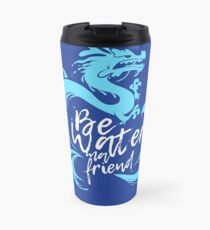 Bruce Lee Quote: Be Water my Friend Travel Mug