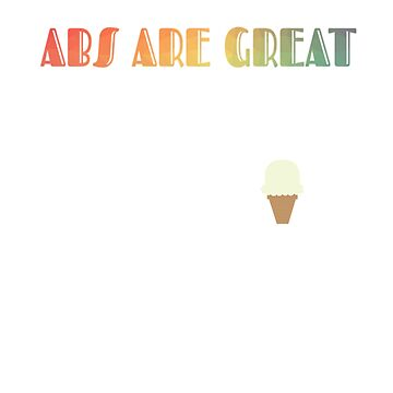 Abs Are Great But Have You Tried Ice Cream  by TCCPublishing