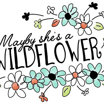 Maybe She's a Wildflower by lavenderochre