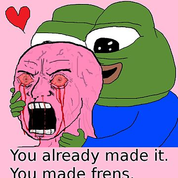 You already made it - You made frens by big-dingus