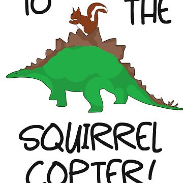 Funny To The Squirrel Copter Tee Shirt by Gestvlt