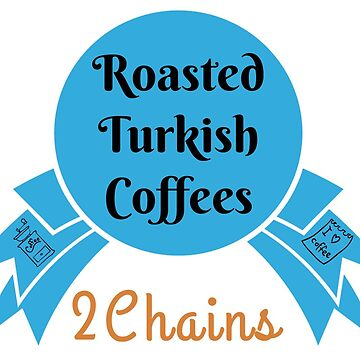 2Chains - Awesome Roasted Turkish Coffees by aughtie