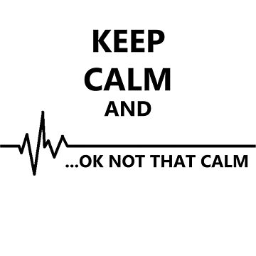 Keep Calm.. Not that calm by MadMedicMerrick