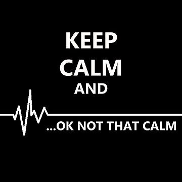 Keep Calm... Not That Calm by MadMedicMerrick