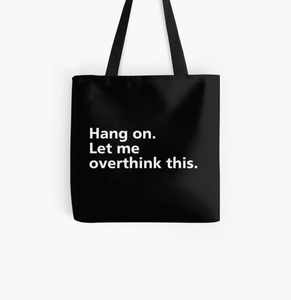 Hang on. Let me overthink this. All Over Print Tote Bag