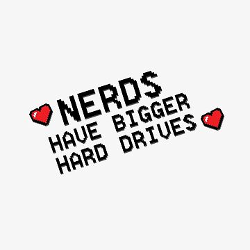 Nerds have bigger hard drives! by lizsere87