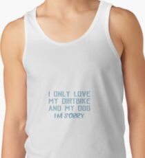 I Only Love My Dirtbike And My Dog I'm Sorry Motocross Tank Top