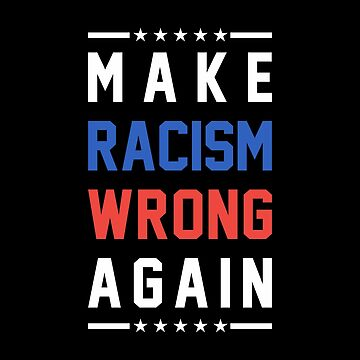 Make Racism Wrong Again by goodspy