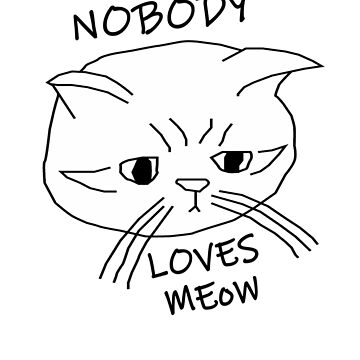 Nobody Loves Meow by BrandStorm