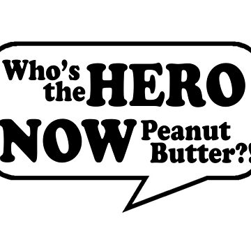Who's the hero now, Peanut Butter!? by wickedsavvy