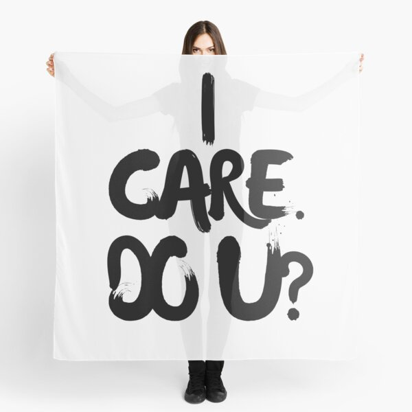 I CARE. DO U? Scarf