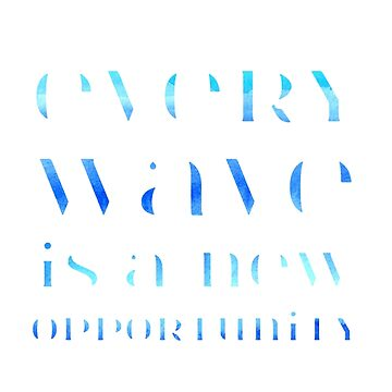 EVERY WAVE IS A NEW OPPORTUNITY by christinemay