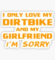 I Only Love My Dirtbike And My Girlfriend Rider Motocross Sticker