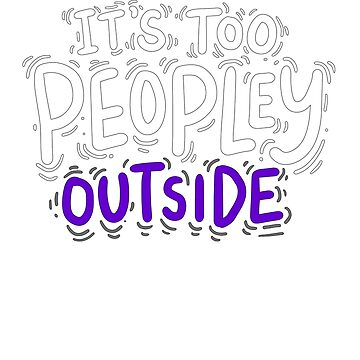 Introvert Funny Shy Quiet It's Too Peopley Outside Purple White by GabiBlaze