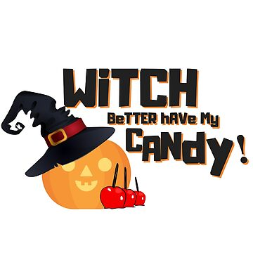 Witch Better Have My Candy by Nangka