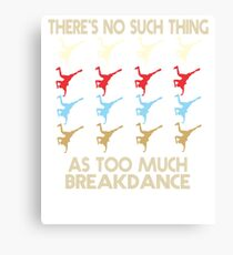 Breakdance T shirt - There's No Such Thing As Too Much Breakdance - Retro Vintage Style 1970's Canvas Print