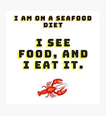"""I am on a seafood diet. I see food, and I eat it..."" Photographic Print"