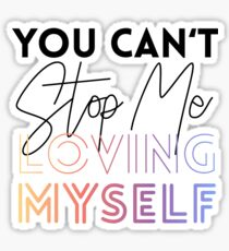 You Can't Stop Me Loving MYSELF Sticker